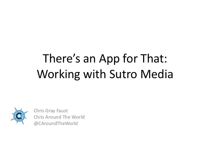 There's an App for That: Working with Sutro MediaChris Gray FaustChris Around The World@CAroundTheWorld