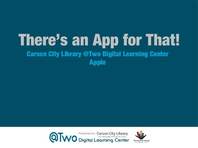 There's an App for That! Carson City Library @Two Digital Learning Center Apple