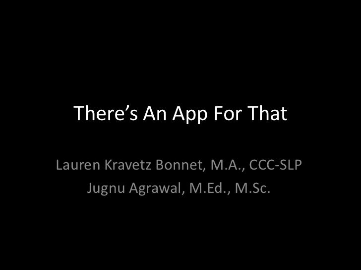 There's An App For That<br />Lauren Kravetz Bonnet, M.A., CCC-SLP<br />JugnuAgrawal, M.Ed., M.Sc.<br />