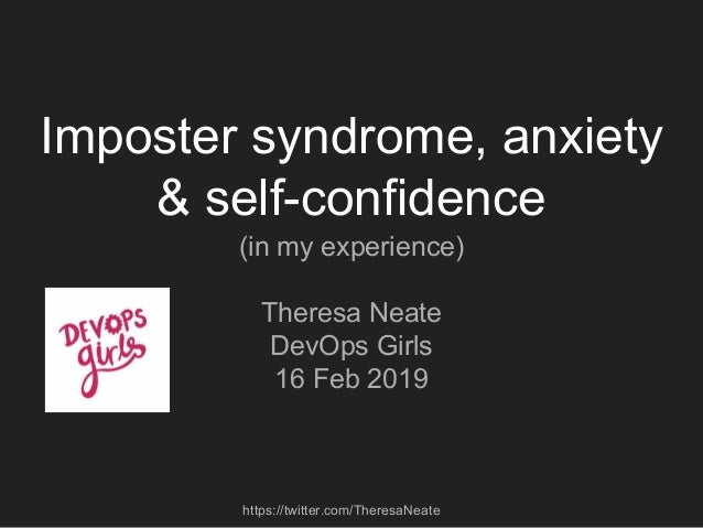 https://twitter.com/TheresaNeate Imposter syndrome, anxiety & self-confidence (in my experience) Theresa Neate DevOps Girl...