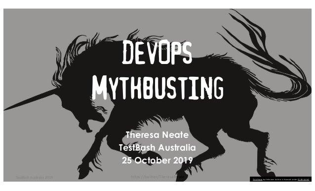 TestBash Australia 2019 https://twitter/TheresaNeate DevOps Mythbusting Theresa Neate TestBash Australia 25 October 2019 T...