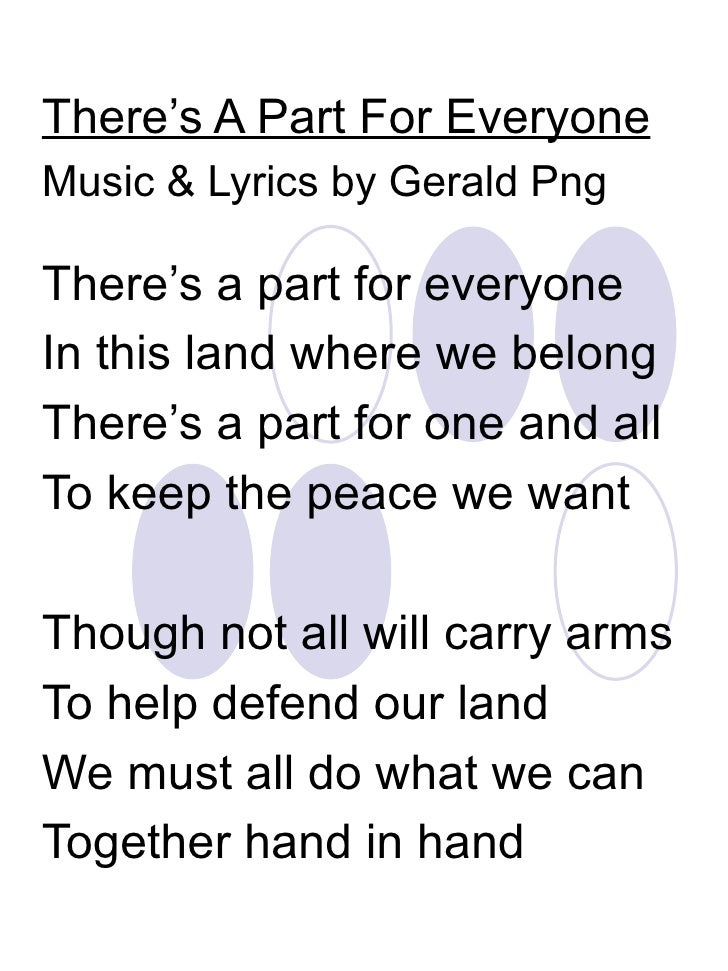 There's A Part For Everyone Music & Lyrics by Gerald Png There's a part for everyone In this land where we belong There's ...