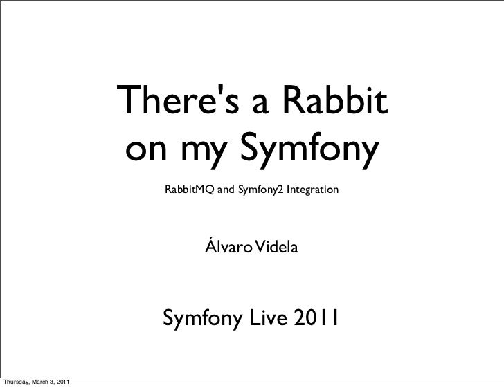 Theres a Rabbit                          on my Symfony                            RabbitMQ and Symfony2 Integration       ...