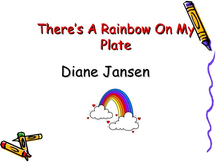 There's A Rainbow On My          Plate   Diane Jansen