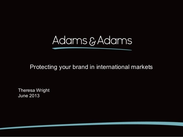 Protecting your brand in international markets Theresa Wright June 2013