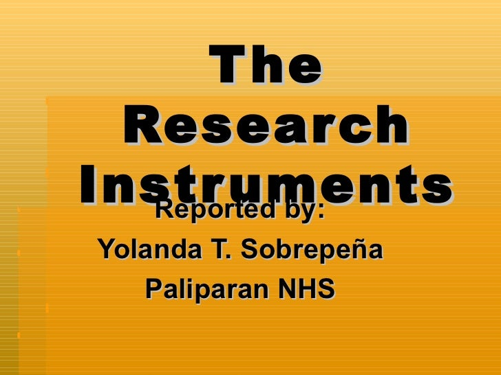 The Research Instruments Reported by: Yolanda T. Sobrepeña Paliparan NHS
