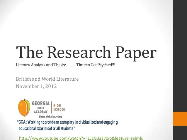 "The Research PaperLiterary Analysis and Thesis:……… Time to Get Psyched!!!British and World LiteratureNovember 1, 2012""GCA:..."