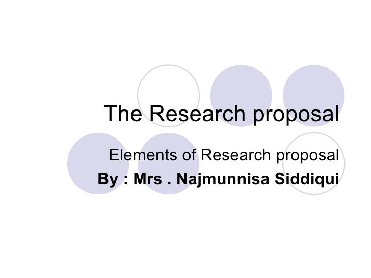 the research proposal elements of research proposal by mrs najmunnisa siddiqui
