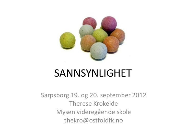 SANNSYNLIGHETSarpsborg 19. og 20. september 2012         Therese Krokeide     Mysen videregående skole       thekro@ostfol...