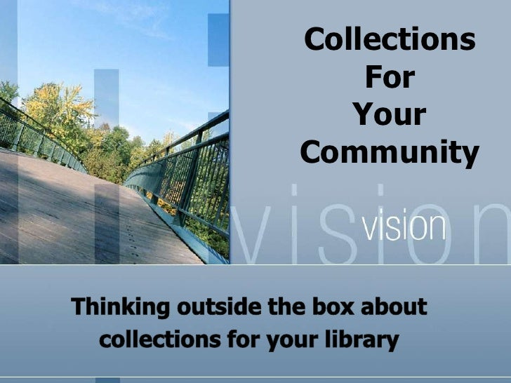 CollectionsFor YourCommunity<br />Thinking outside the box about <br />collections for your library<br />