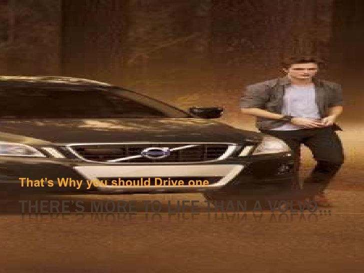 There's More to Life than a Volvo…<br />That's Why you should Drive one<br />