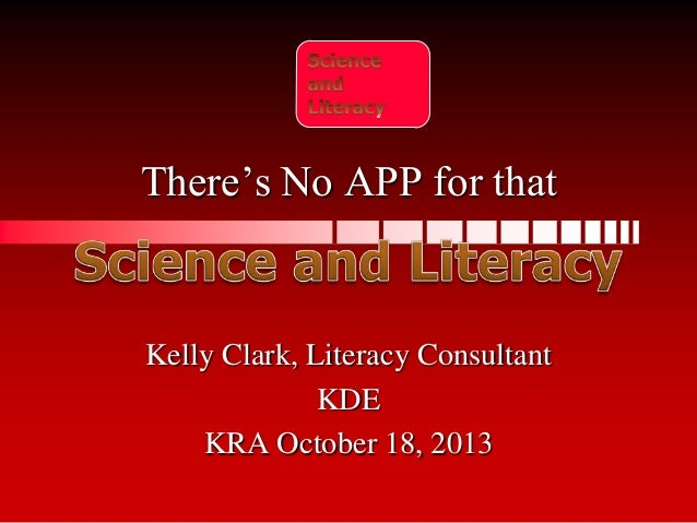 There's No APP for that  Kelly Clark, Literacy Consultant KDE KRA October 18, 2013