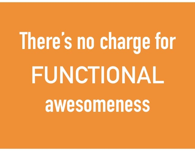 There's no charge for FUNCTIONAL awesomeness