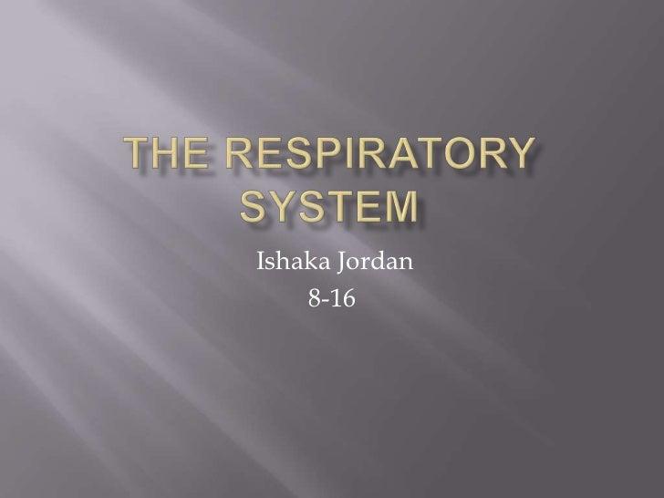 The Respiratory System<br />Ishaka Jordan<br />8-16<br />