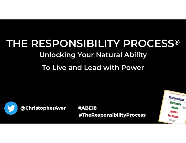 THE RESPONSIBILITY PROCESS® Unlocking Your Natural Ability 