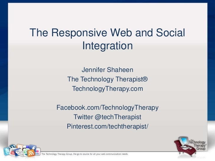 The Responsive Web and Social         Integration           Jennifer Shaheen       The Technology Therapist®        Techno...