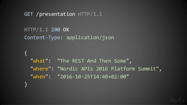 "GET /presentation HTTP/1.1 HTTP/1.1 200 OK Content-Type: application/json { ""what"": ""The REST And Then Some"", ""where"": ""No..."
