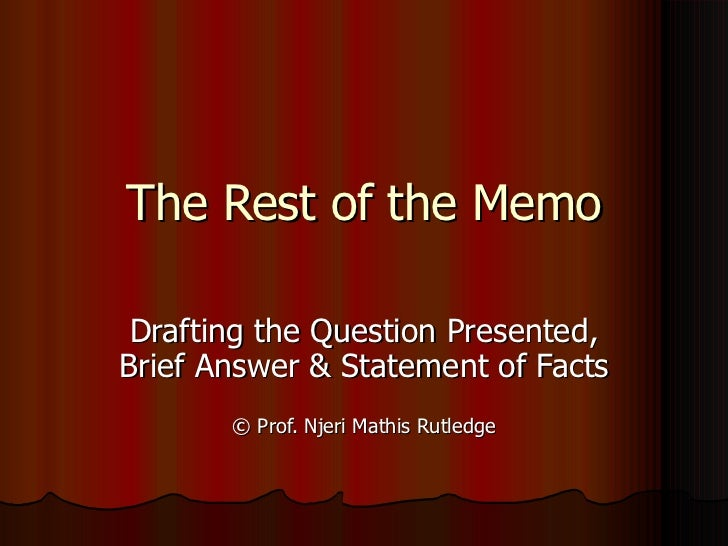The Rest of the Memo Drafting the Question Presented, Brief Answer & Statement of Facts ©  Prof. Njeri Mathis Rutledge
