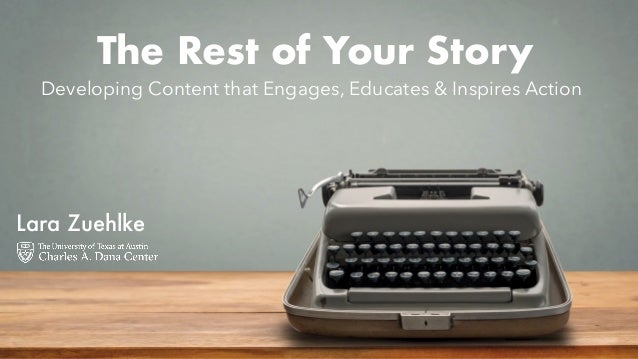 Lara Zuehlke The Rest of Your Story Developing Content that Engages, Educates & Inspires Action