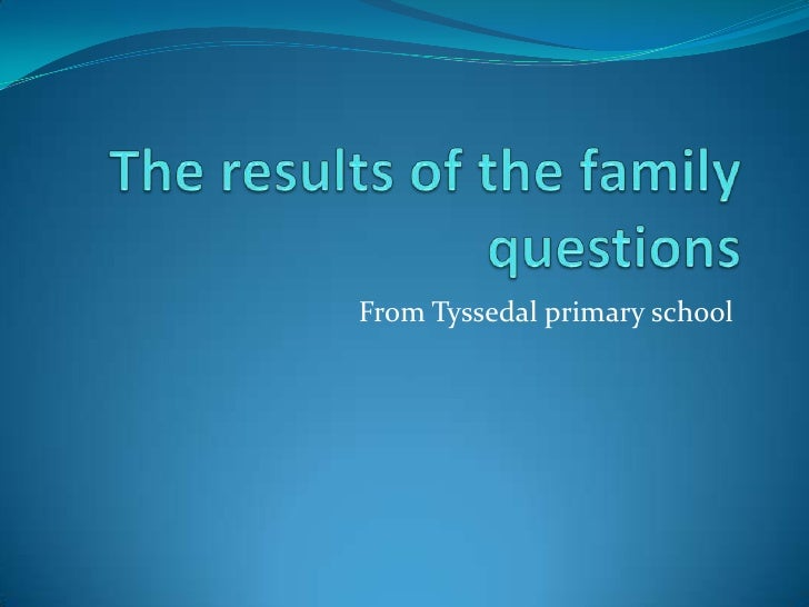 The resultsof the familyquestions<br />From Tyssedal primary school<br />