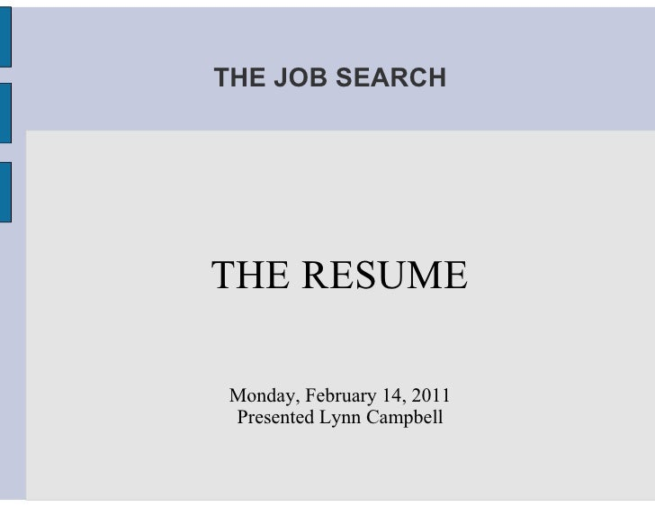 THE JOB SEARCHTHE RESUMEMonday, February 14, 2011Presented Lynn Campbell