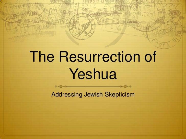 The Resurrection of     Yeshua   Addressing Jewish Skepticism