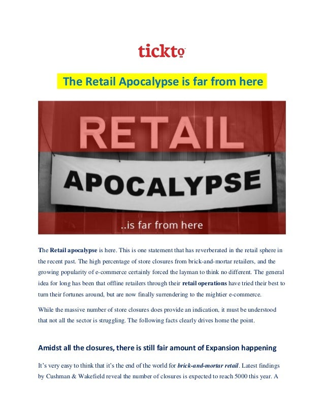 The Retail Apocalypse is far from here The Retail apocalypse is here. This is one statement that has reverberated in the r...
