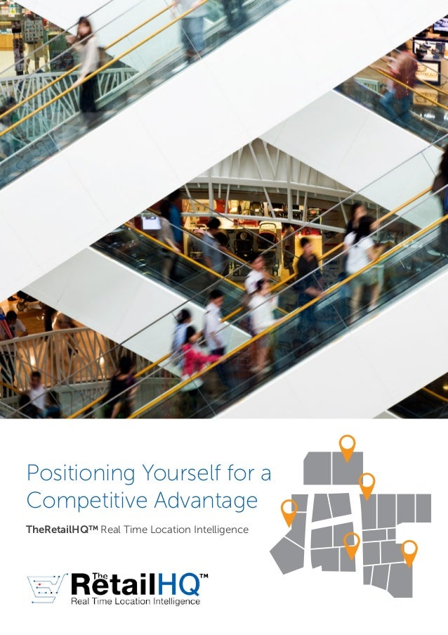 Positioning Yourself for aCompetitive AdvantageTheRetailHQ™ Real Time Location Intelligence