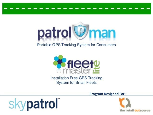 Program Designed For: Portable GPS Tracking System for Consumers Installation Free GPS Tracking System for Small Fleets