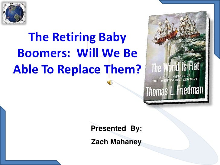 The Retiring Baby Boomers:  Will We Be Able To Replace Them? <br />Presented  By:<br />Zach Mahaney<br />