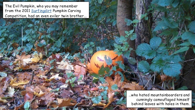 The Evil Pumpkin, who you may remember from the 2011 Surfingdirt Pumpkin Carving Competition, had an even eviler twin brot...