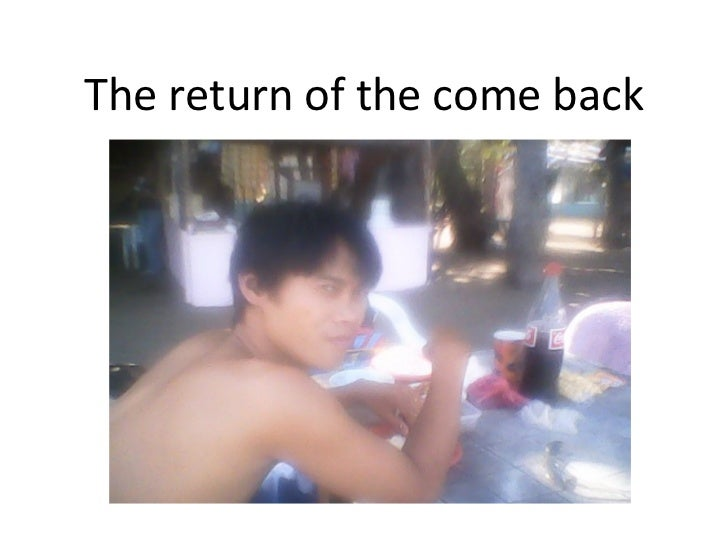 The return of the come back
