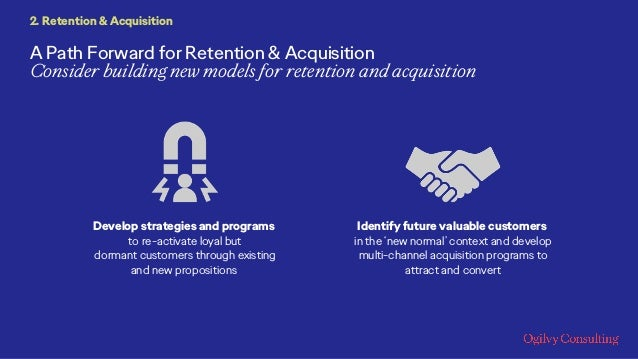 A Path Forward for Retention & Acquisition Consider building new models for retention and acquisition 2. Retention & Acqui...