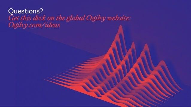 Questions? Get this deck on the global Ogilvy website: Ogilvy.com/ideas