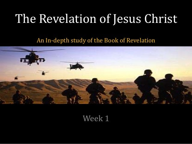 The Revelation of Jesus Christ An In-depth study of the Book of Revelation Week 1