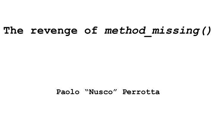 """The revenge of method_missing()       Paolo """"Nusco"""" Perrotta"""