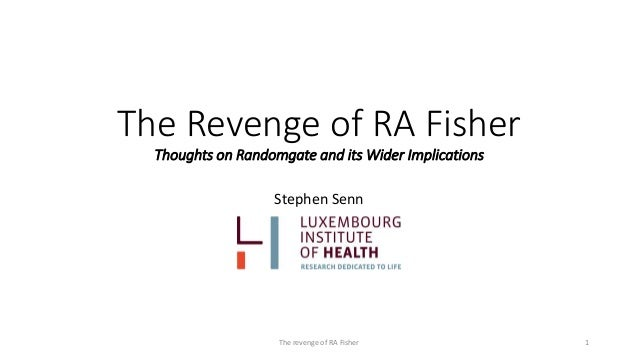 The Revenge of RA Fisher Thoughts on Randomgate and its Wider Implications Stephen Senn The revenge of RA Fisher 1