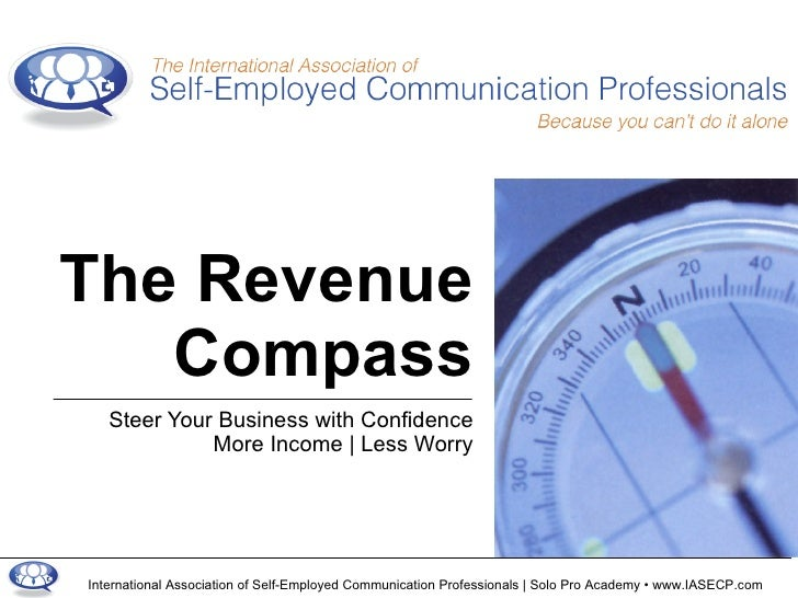 Steer Your Business with Confidence More Income | Less Worry The Revenue Compass International Association of Self-Employe...