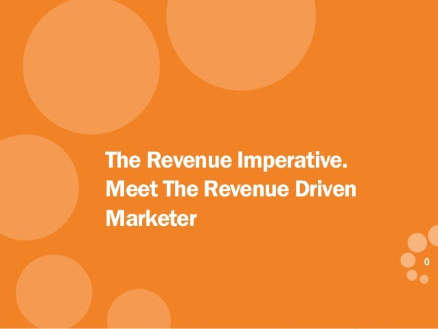 00 The Revenue Imperative. Meet The Revenue Driven Marketer