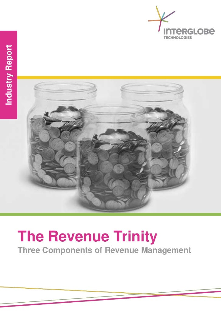 Industry Report                  The Revenue Trinity                  Three Components of Revenue Management