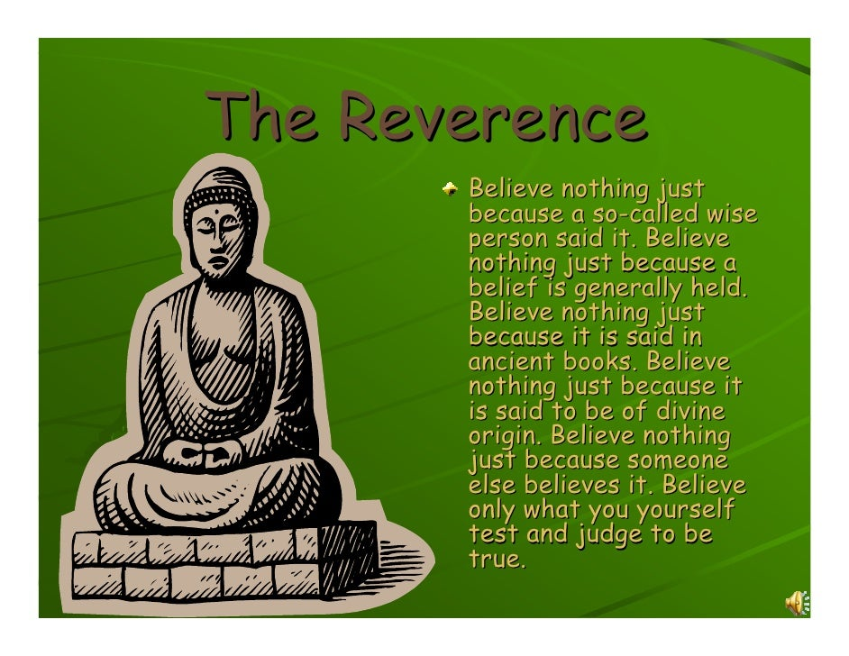 The Reverence        Believe nothing just        because a so-called wise        person said it. Believe        nothing ju...