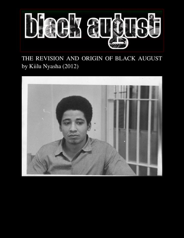 THE REVISION AND ORIGIN OF BLACK AUGUSTby Kiilu Nyasha (2012)          THE REVISION AND ORIGIN OF BLACK AUGUST            ...