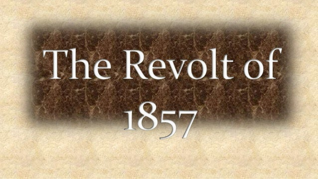 the revolt of 1857 Nature of revolt there is a great controversy amongst the scholars over the  nature of the revolt of 1857 british historian have only.