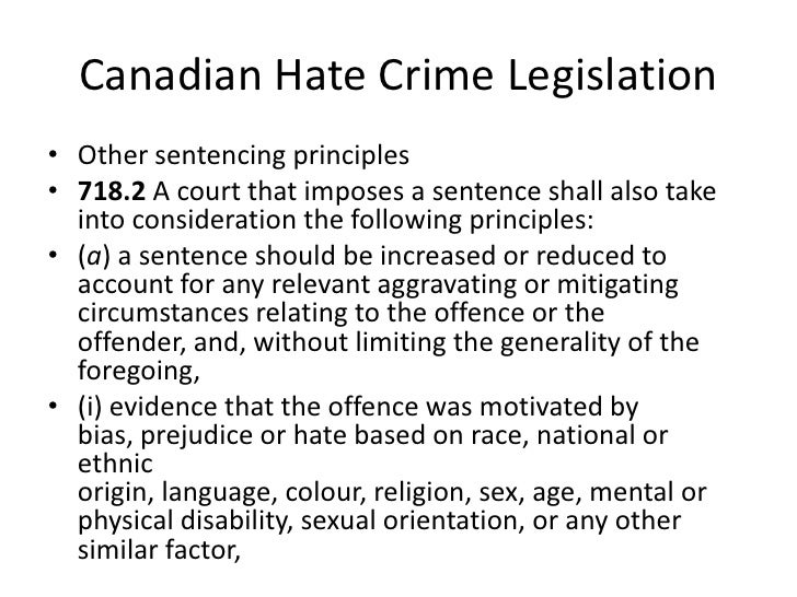 hate crime legislation A hate crime is a crime of violence that is motivated by hatred of the group to which the victim belongs usually, the perpetrator and the victim are strangers to each other usually, the perpetrator and the victim are strangers to each other.
