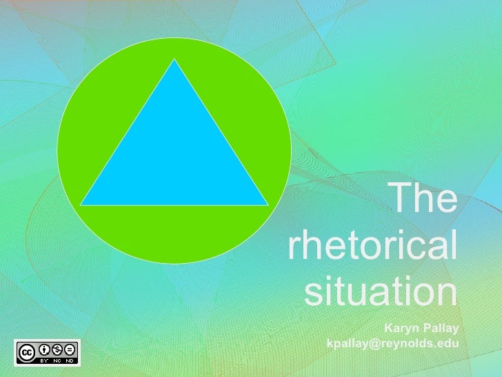 The rhetorical situation Karyn Pallay [email_address]