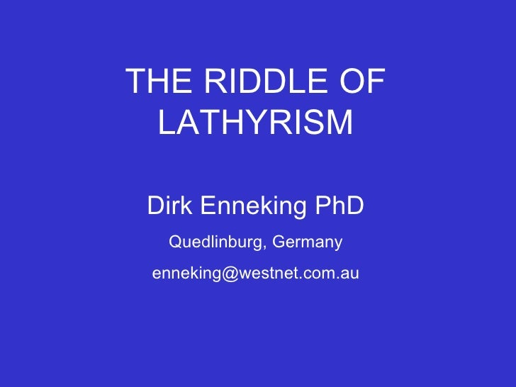 THE RIDDLE OF LATHYRISM Dirk Enneking PhD Quedlinburg, Germany [email_address]