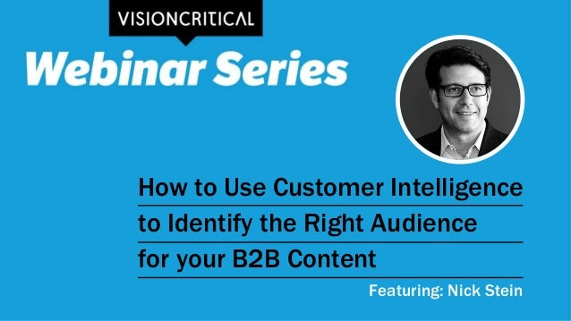 How to Use Customer Intelligence to Identify the Right Audience for your B2B Content Featuring: Nick Stein