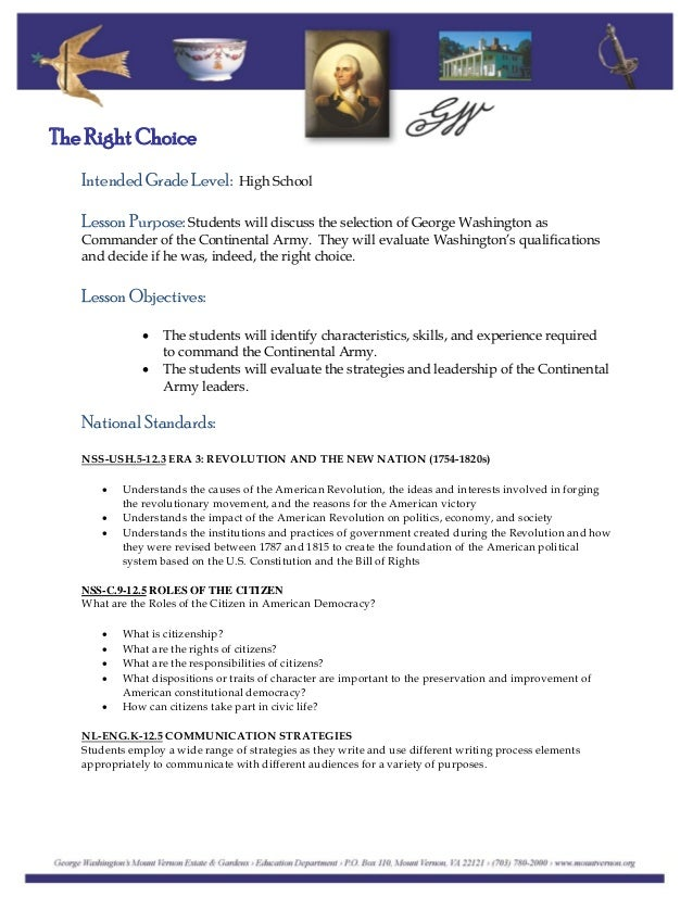 Intended Grade Level: High School The Right Choice Lesson Purpose: Students will discuss the selection of George Washingto...