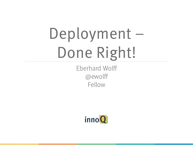 Deployment – Done Right! Eberhard Wolff @ewolff Fellow