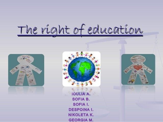 The right of education  IOULIA A. SOFIA B. SOFIA I. DESPOINA I. NIKOLETA K. GEORGIA M.